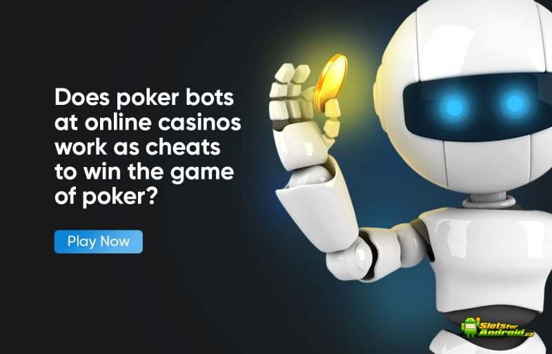 Does poker bots at online casinos work as cheats to win the game of poker