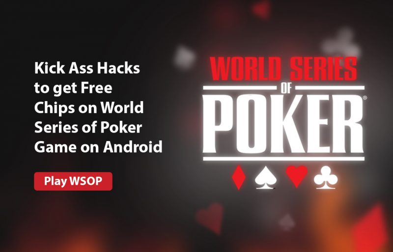 Kick Ass Hacks to-get Free Chips on World Series of Poker Game on Android