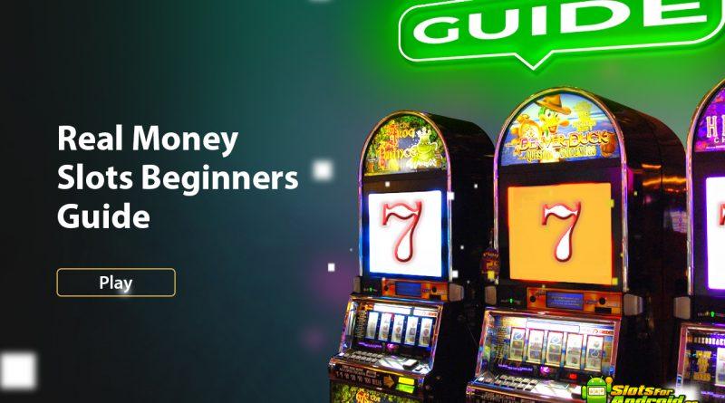 Real Money Slots Beginners Guide