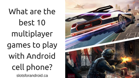 What are the best 10 multiplayer games to play with Android cell phone_