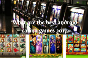 What are the best android casino games 2017