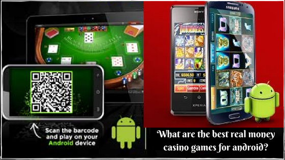 What are the best real money casino games for android