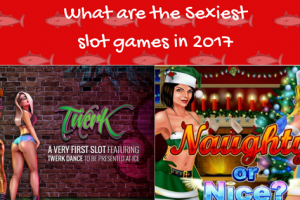 What are the sexiest slot games in 2017