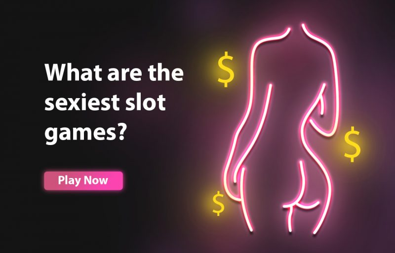 What are the sexiest slot games in 2021